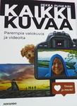 Pekka Punkarin valokuvauksen oppikirja: Kaikki kuvaavat parempia valokuvia ja videoita.